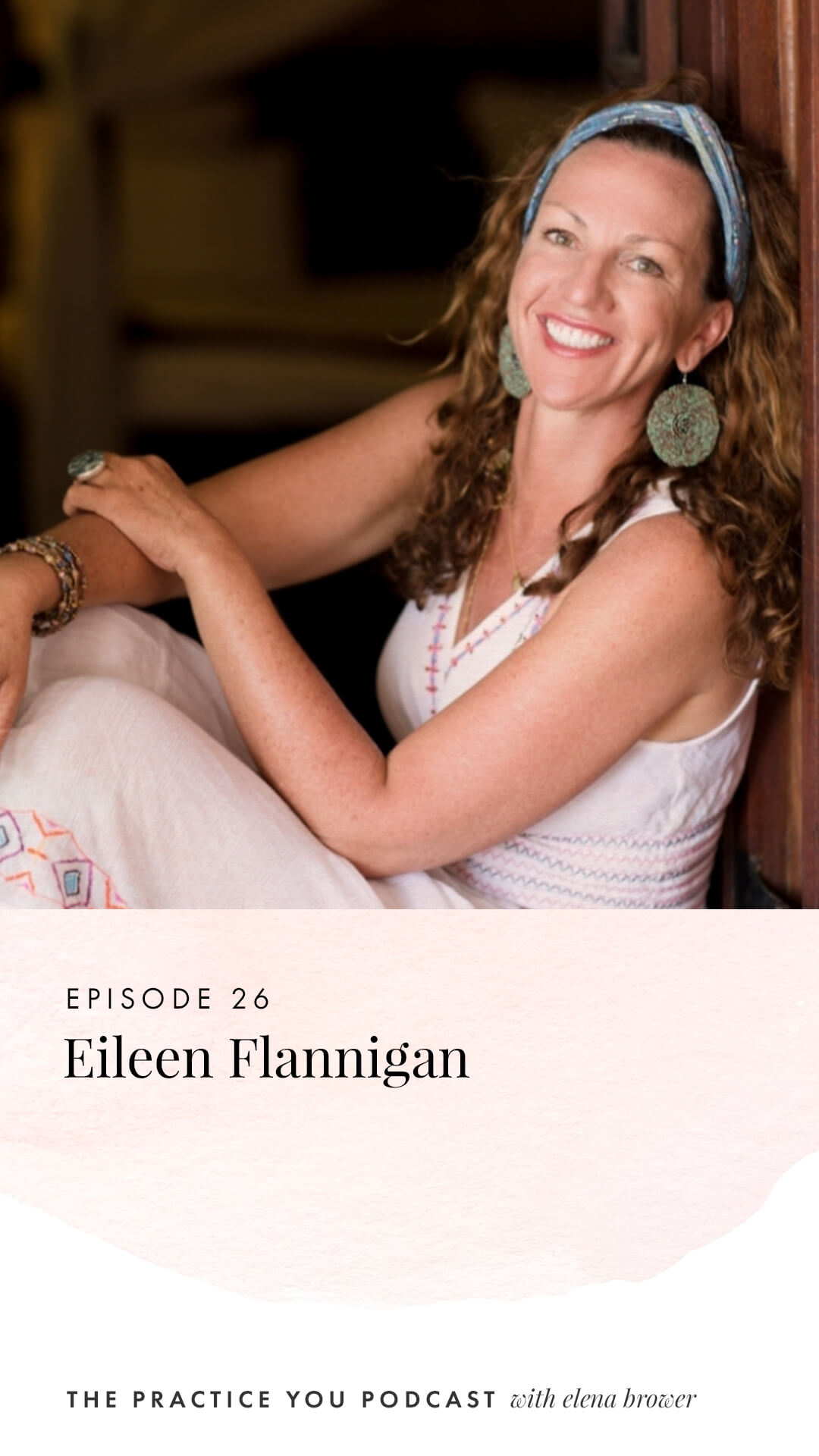 Episode 26: Eileen Flannigan on the Practice You Podcast with Elena Brower